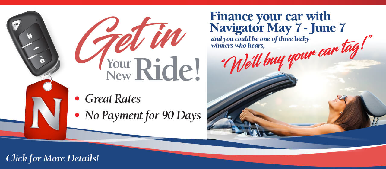 From May 7 through June 7 of 2018, finance your new auto loan with Navigator and you could be one of three lucky winners who hears,